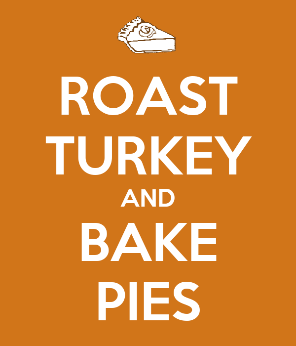 ROAST TURKEY AND BAKE PIES