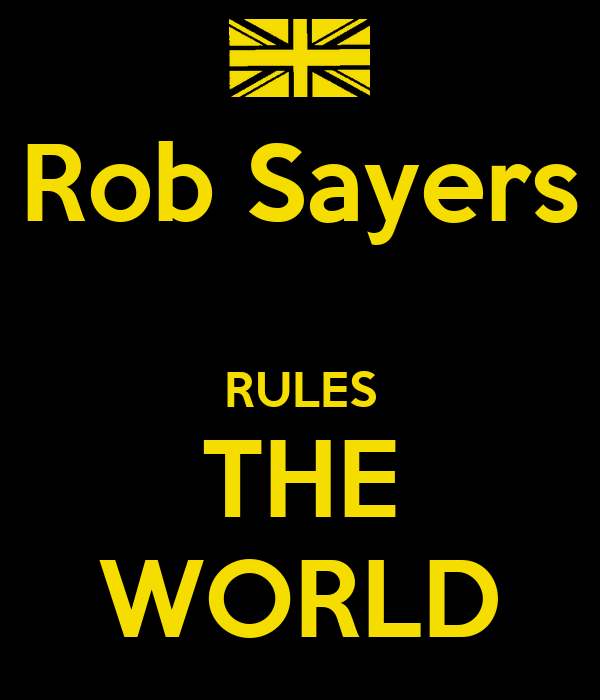 Rob Sayers  RULES THE WORLD