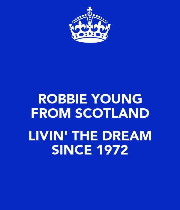 ROBBIE YOUNG FROM SCOTLAND  LIVIN' THE DREAM SINCE 1972