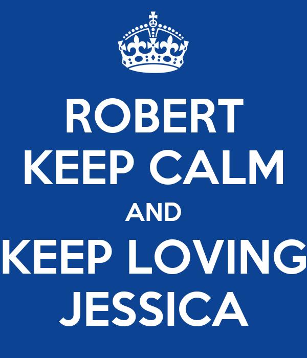 ROBERT KEEP CALM AND KEEP LOVING JESSICA