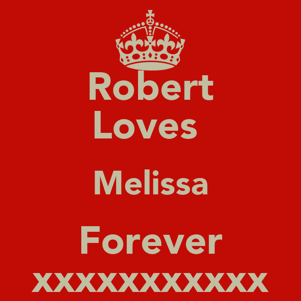 Robert Loves  Melissa Forever xxxxxxxxxxx