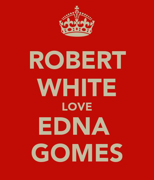 ROBERT WHITE LOVE EDNA  GOMES