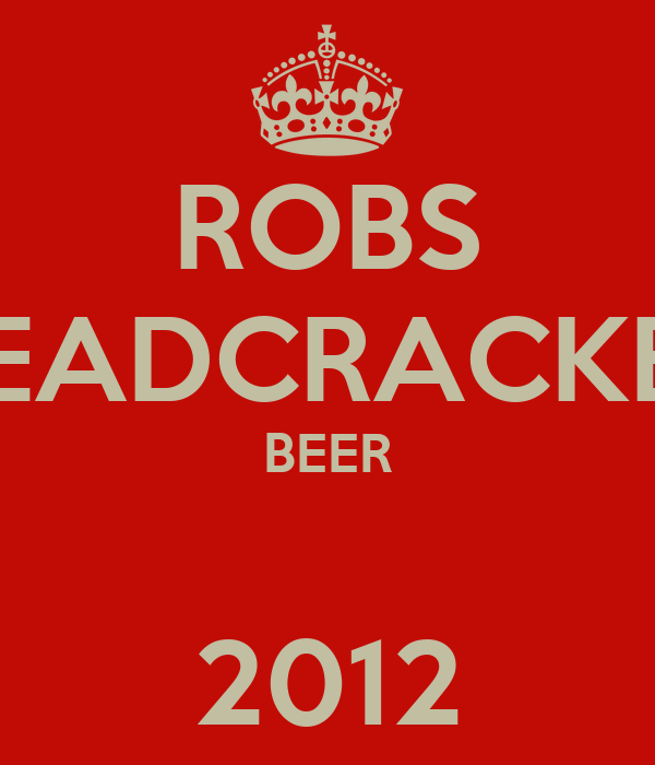 ROBS HEADCRACKER BEER  2012