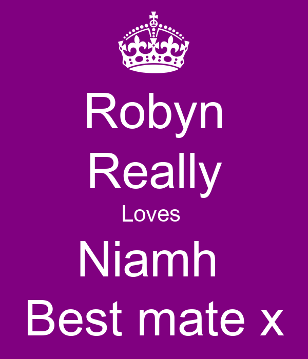 Robyn Really Loves  Niamh  Best mate x