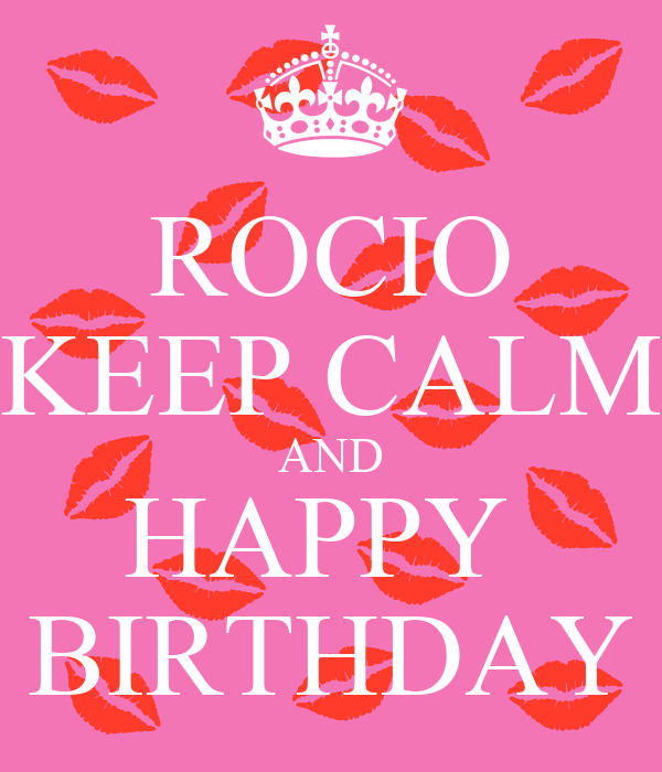 ROCIO KEEP CALM AND HAPPY  BIRTHDAY