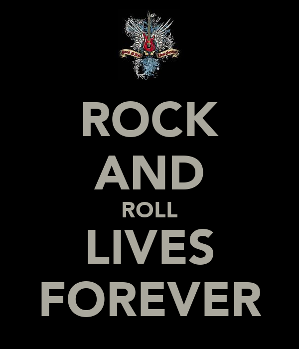 ROCK AND ROLL LIVES FOREVER
