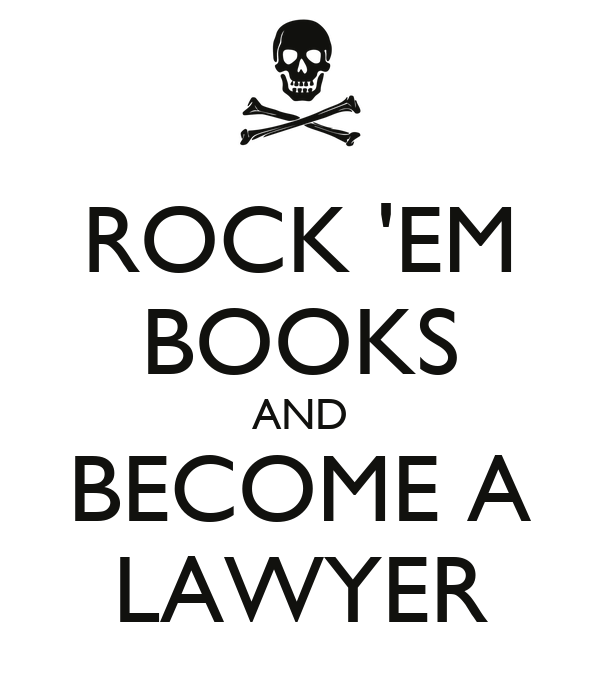 ROCK 'EM BOOKS AND BECOME A LAWYER