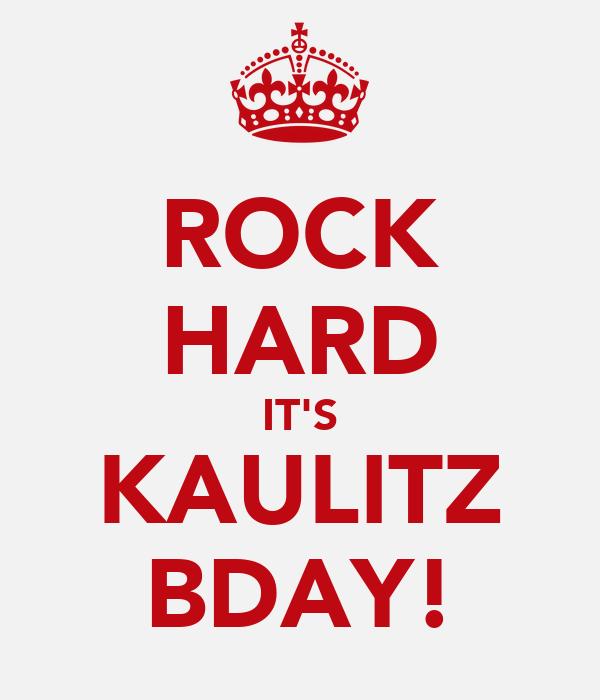 ROCK HARD IT'S KAULITZ BDAY!