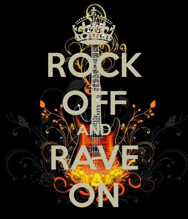 ROCK OFF AND RAVE ON
