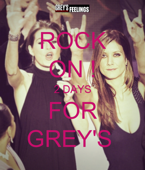 ROCK ON ! 2 DAYS FOR GREY'S