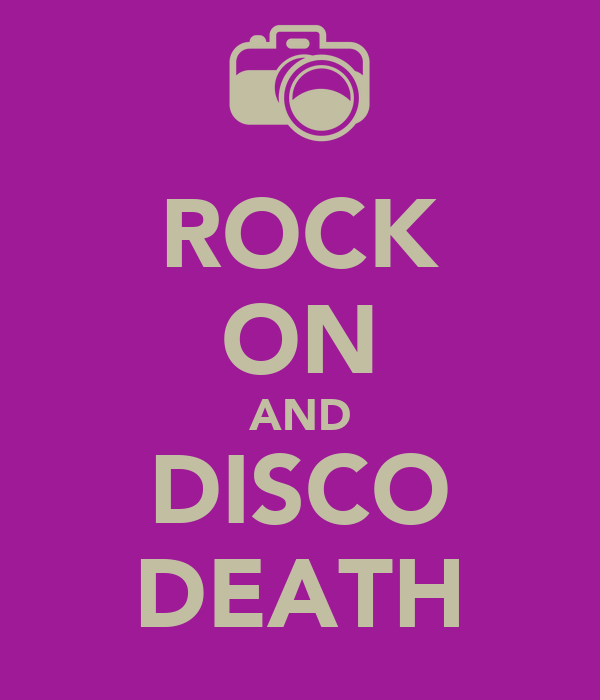 ROCK ON AND DISCO DEATH