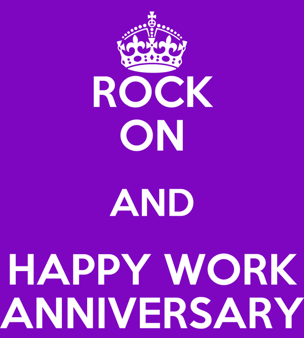 ROCK ON AND HAPPY WORK ANNIVERSARY