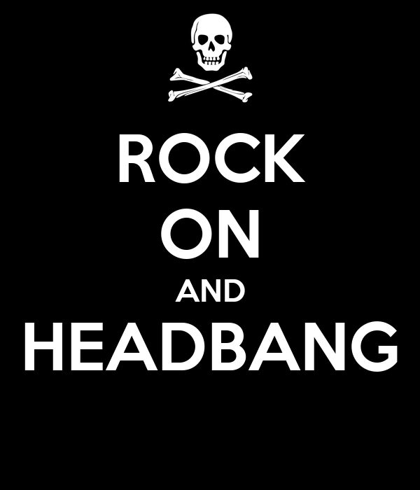 ROCK ON AND HEADBANG