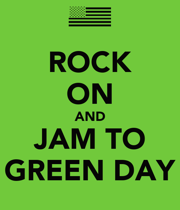 ROCK ON AND JAM TO GREEN DAY