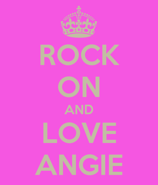 ROCK ON AND LOVE ANGIE