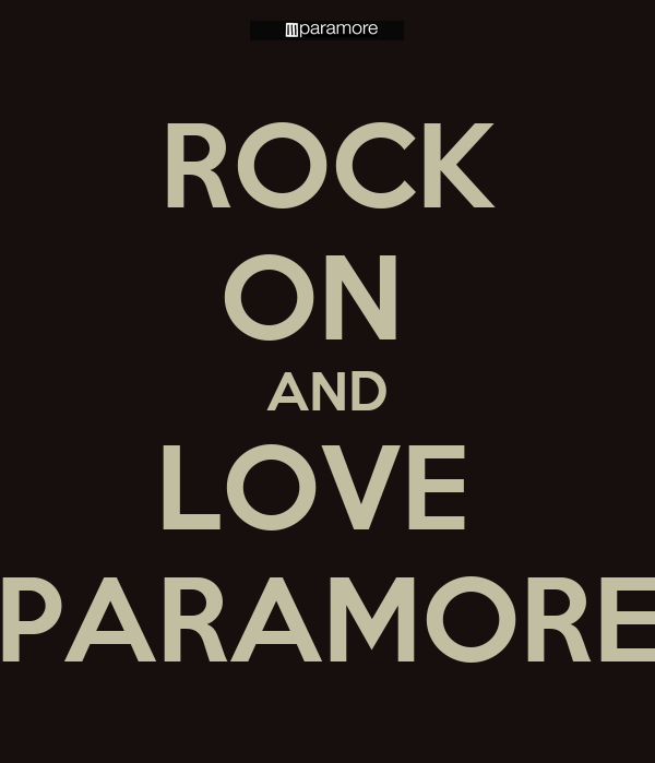 ROCK ON  AND LOVE  PARAMORE