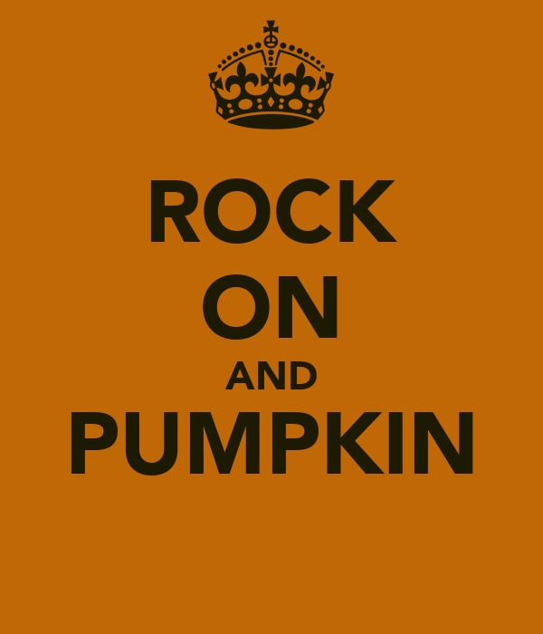 ROCK ON AND PUMPKIN