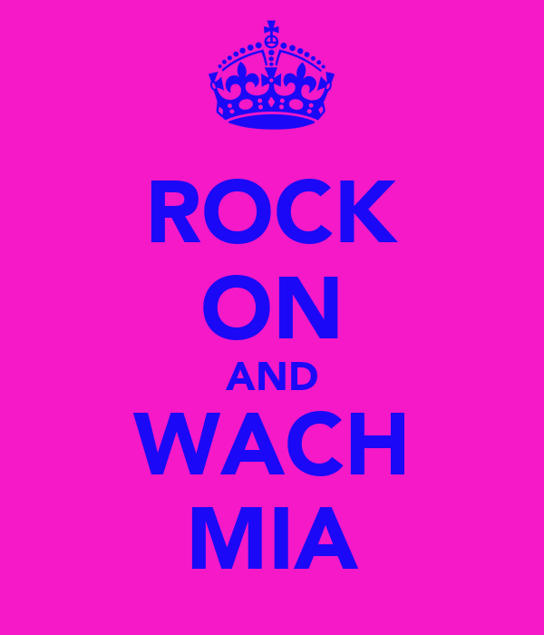 ROCK ON AND WACH MIA