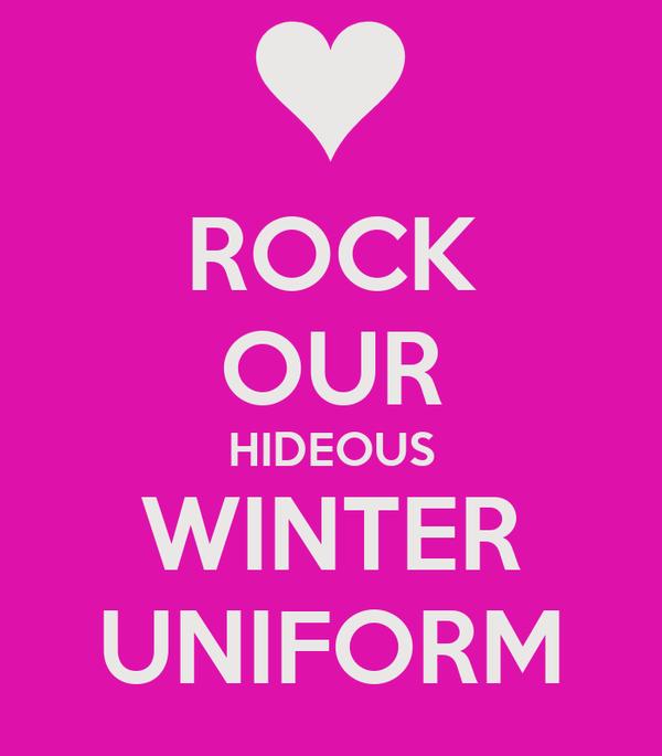 ROCK OUR HIDEOUS WINTER UNIFORM
