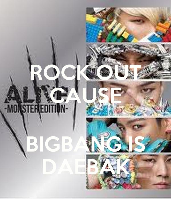 ROCK OUT CAUSE  BIGBANG IS DAEBAK
