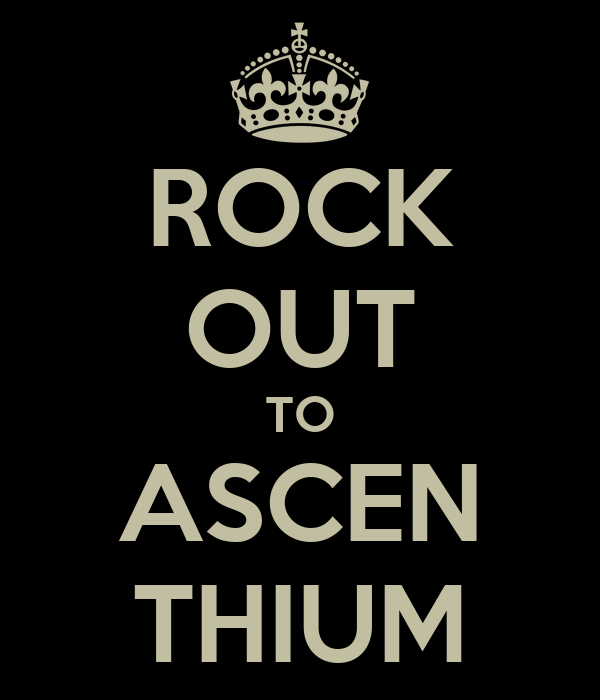 ROCK OUT TO ASCEN THIUM