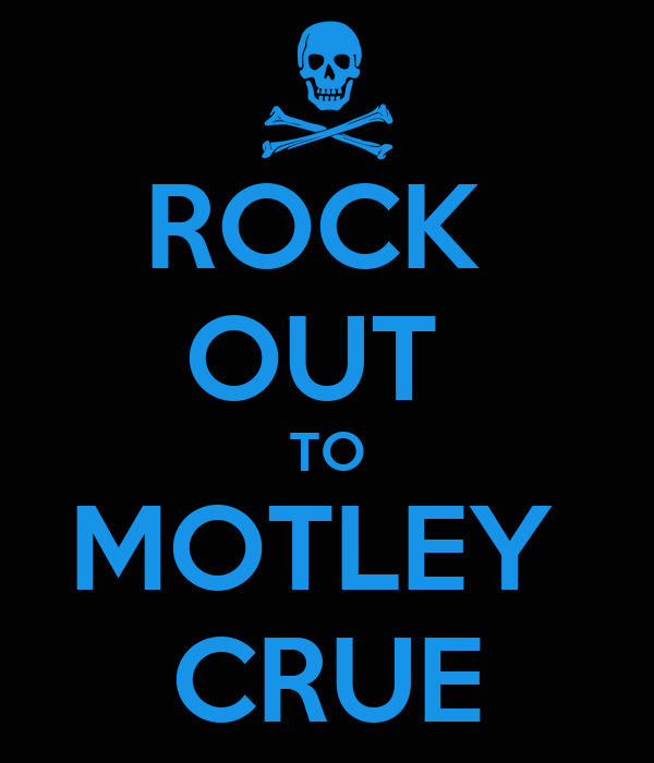 ROCK  OUT  TO MOTLEY  CRUE