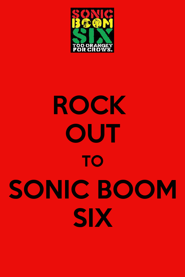 ROCK  OUT TO SONIC BOOM SIX