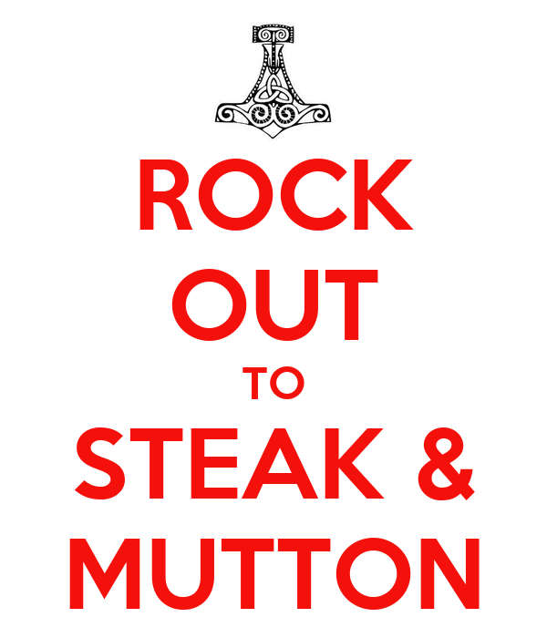 ROCK OUT TO STEAK & MUTTON