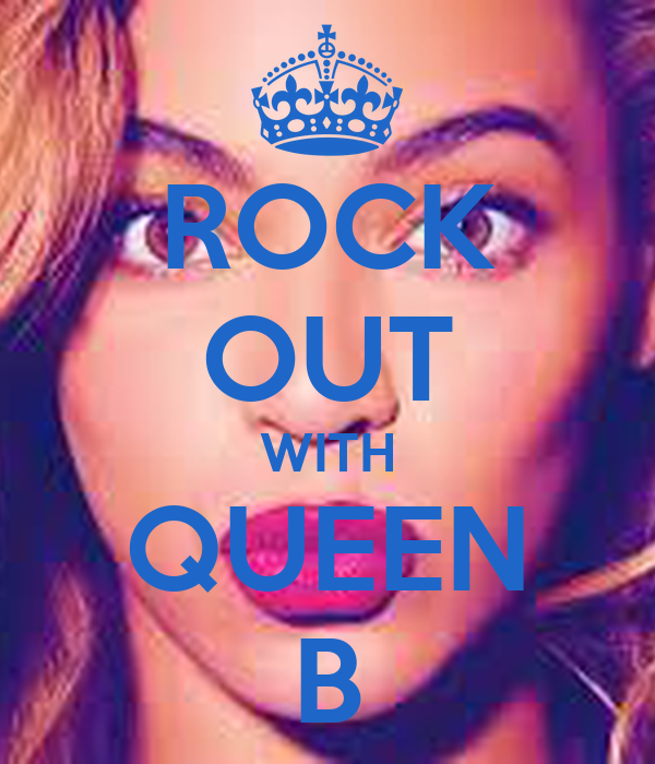 ROCK OUT WITH QUEEN B