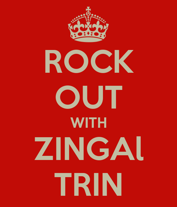 ROCK OUT WITH ZINGAl TRIN