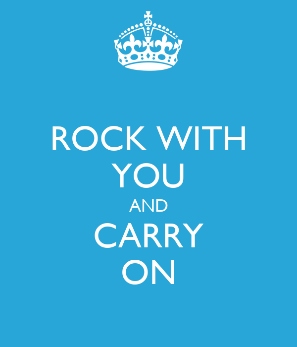 ROCK WITH YOU AND CARRY ON