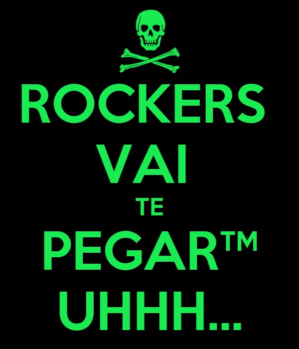ROCKERS  VAI  TE PEGAR™ UHHH...