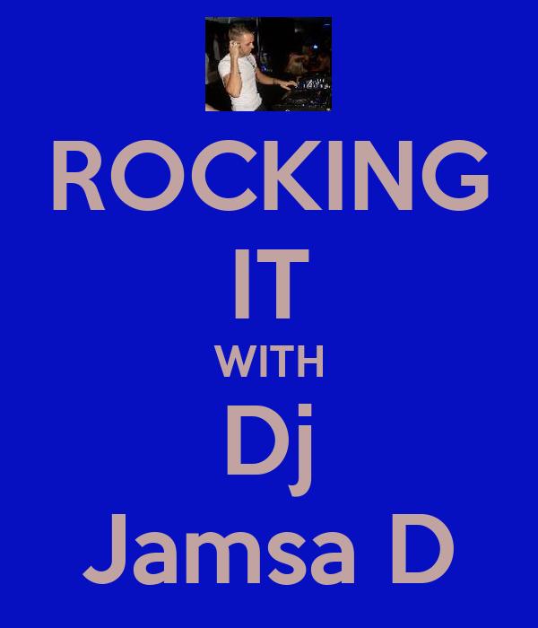 ROCKING IT WITH Dj Jamsa D