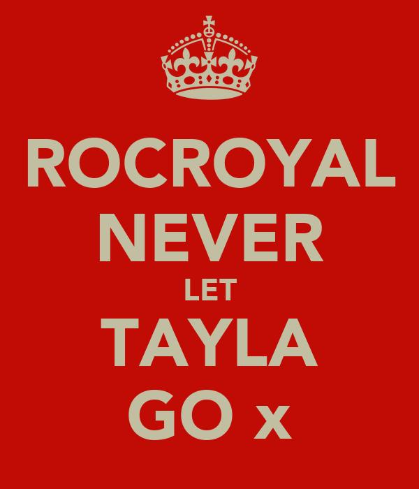 ROCROYAL NEVER LET TAYLA GO x