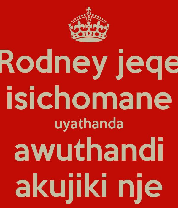 Rodney jeqe isichomane uyathanda awuthandi akujiki nje