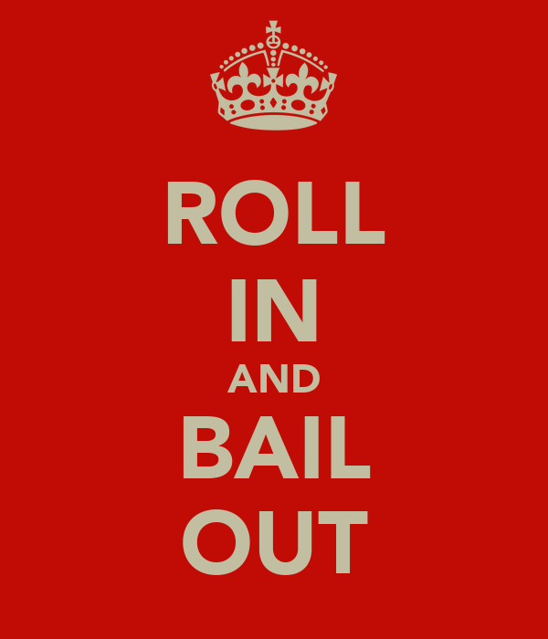 ROLL IN AND BAIL OUT