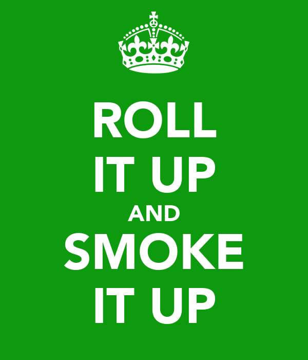 ROLL IT UP AND SMOKE IT UP