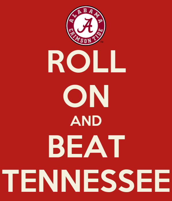 ROLL ON AND BEAT TENNESSEE