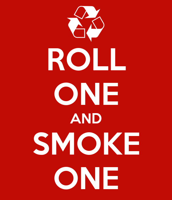 ROLL ONE AND SMOKE ONE
