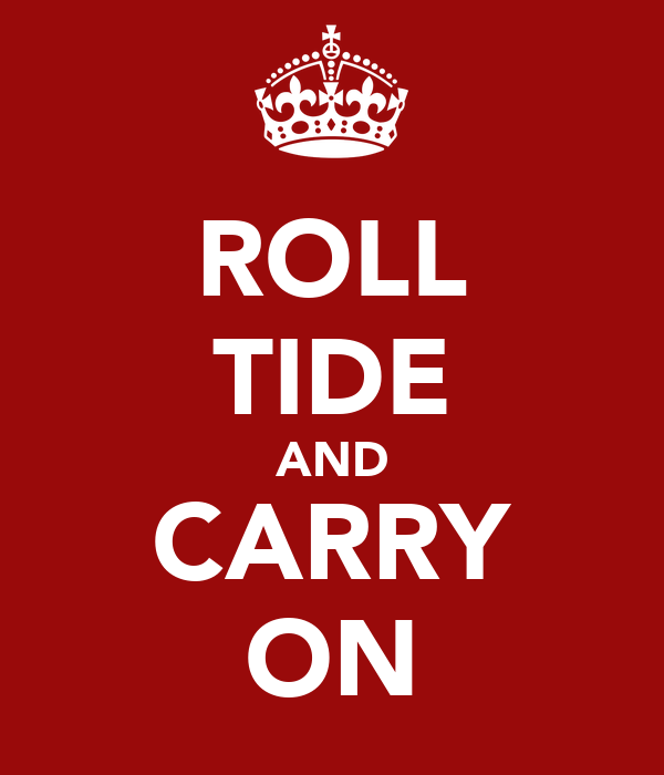 ROLL TIDE AND CARRY ON