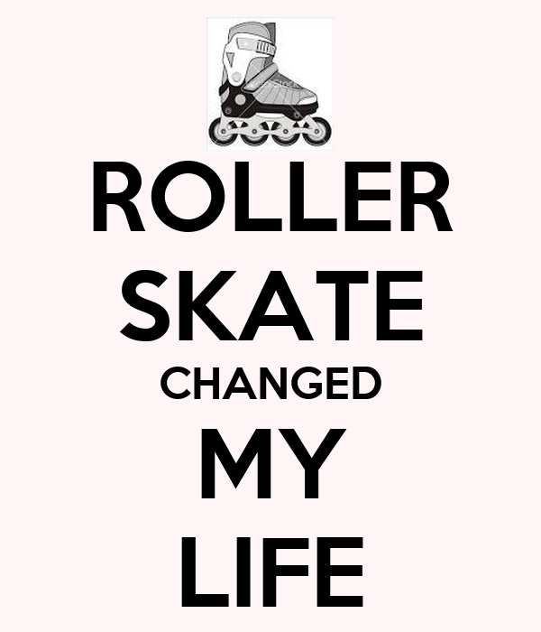 ROLLER SKATE CHANGED MY LIFE