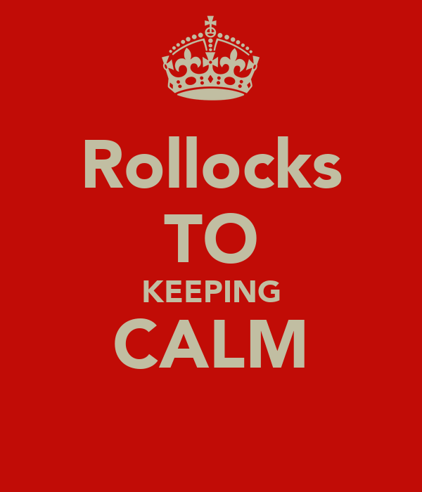 Rollocks TO KEEPING CALM
