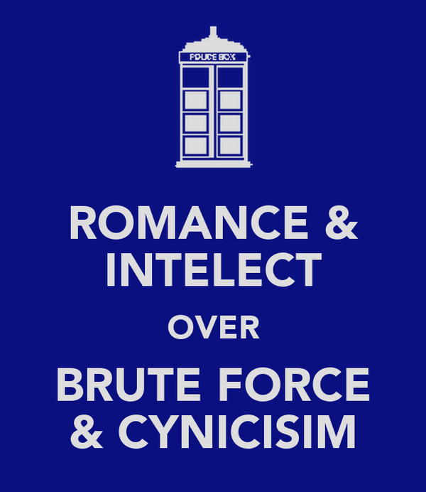 ROMANCE & INTELECT OVER BRUTE FORCE & CYNICISIM