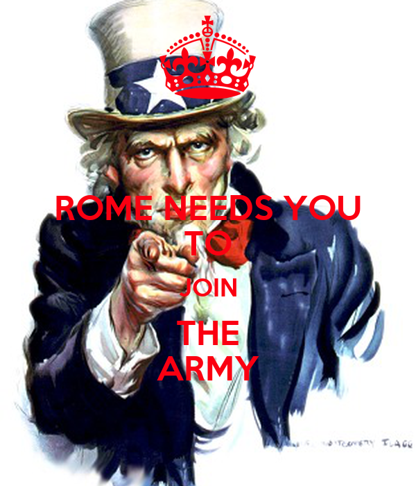 ROME NEEDS YOU  TO  JOIN THE ARMY