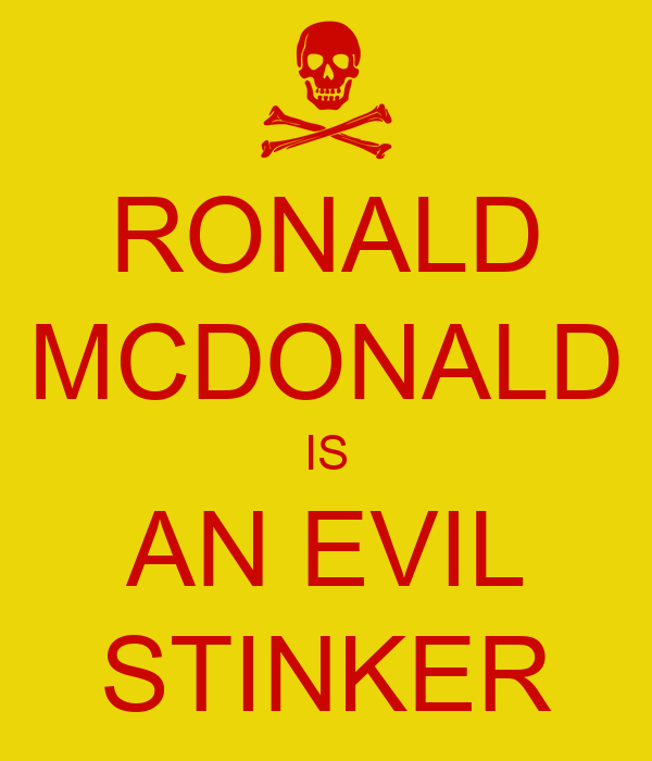 RONALD MCDONALD IS AN EVIL STINKER