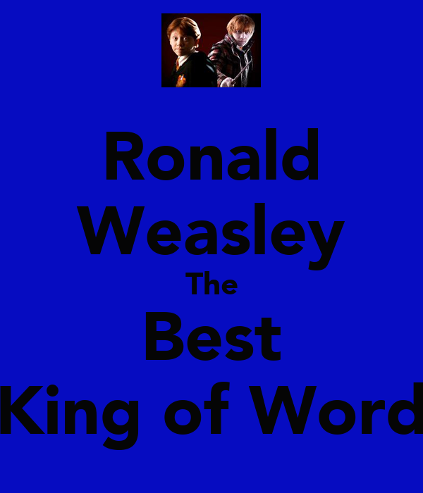 Ronald Weasley The Best King of Word