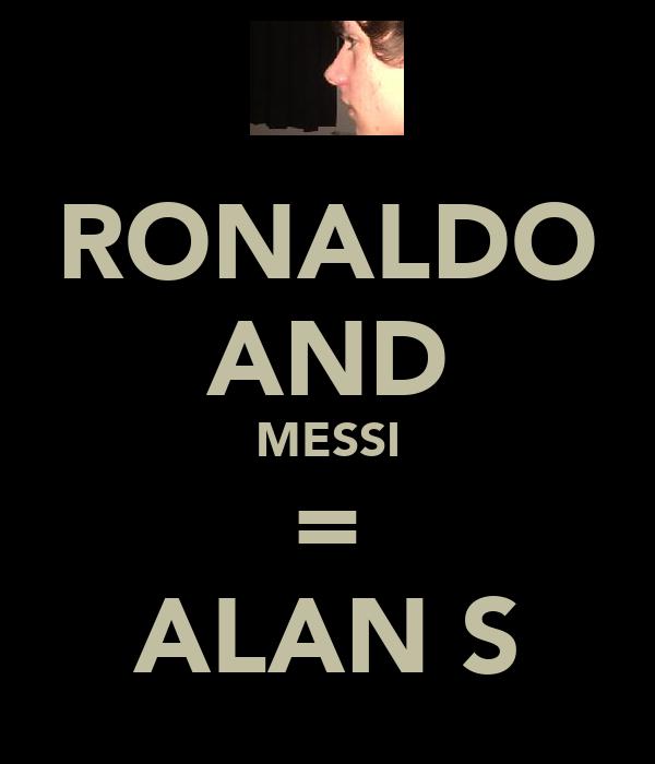 RONALDO AND MESSI = ALAN S