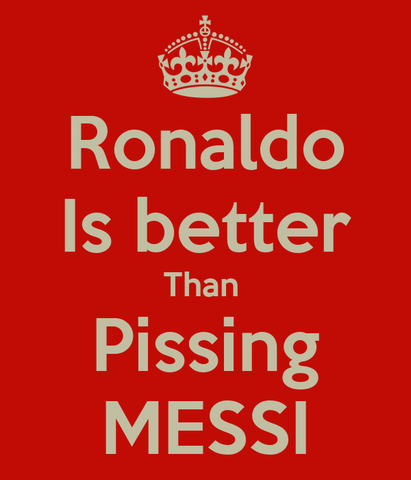 Ronaldo Is better Than  Pissing MESSI