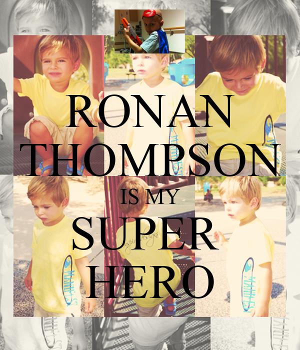 RONAN THOMPSON IS MY SUPER  HERO