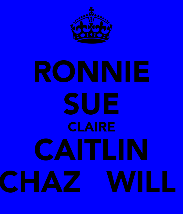 RONNIE SUE CLAIRE CAITLIN CHAZ   WILL